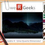 Ultrageek #4 (WeRgeeks) – Uma Quarta Dimensão!