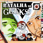 WeRgeeks – Batalha de Geeks #2