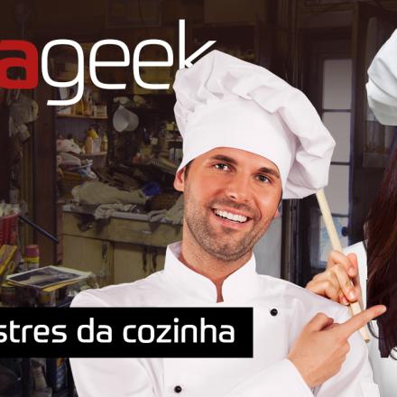 Ultrageek 253 - Mestres da cozinha