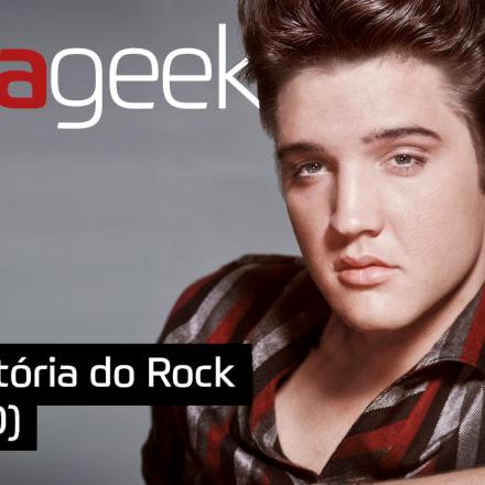 Ultrageek 256 - História do Rock (ANOS 50)