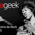 Ultrageek #266 – História do Rock (ANOS 60)