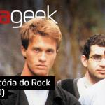 Ultrageek #289 – História do Rock (ANOS 80)