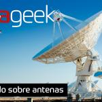 Ultrageek #303 – Tudo sobre antenas