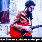 TOCK INDEPENDENTE #011: Chico Suman e o blues underground brasileiro