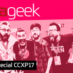 Ultrageek #322 – Especial CCXP 2017