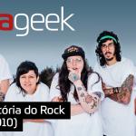 Ultrageek #333 – História do Rock (ANOS 2010)