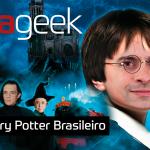 Ultrageek #339 – Harry Potter Brasileiro