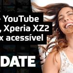 Update #133 – Youtube Music, Xperia XZ2 e Xbox acessível
