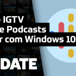 Update #136 – IGTV, Google Podcasts, Windows 10 no Android
