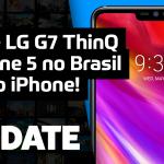 Update #137 – LG G7, Zenfone 5 no Brasil e iPhone colorido