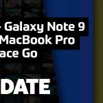 Update #138 – Galaxy Note 9, novo MacBook Pro e Surface Go