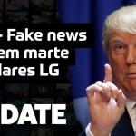 Update #140 – Fake news, água em marte e celulares LG