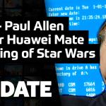 UPDATE #150 – Paul Allen, celulares Huawei e Making Of Star Wars