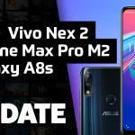 UPDATE #157 – Vivo NEX 2, Zenfone Max Pro M2 e Galaxy A8s