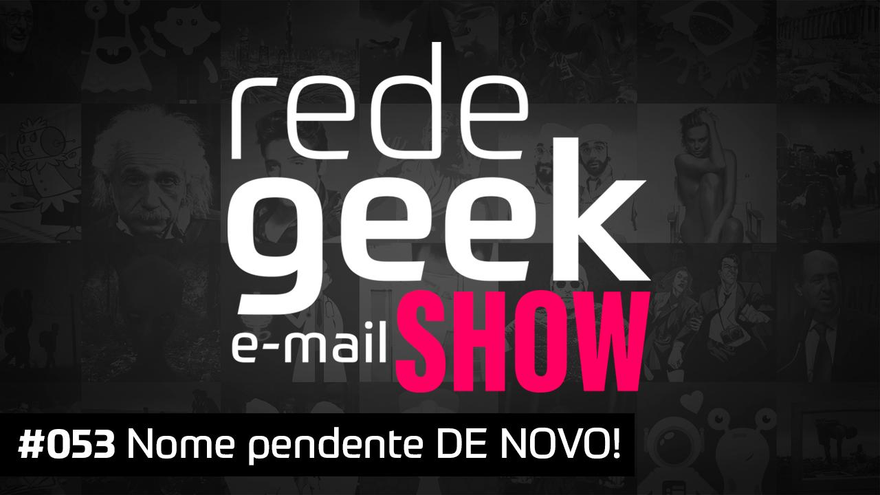 E-mail Show #053 – Nome pendente DE NOVO