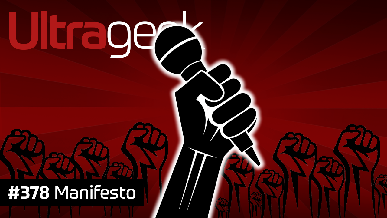 Ultrageek #378 – Manifesto