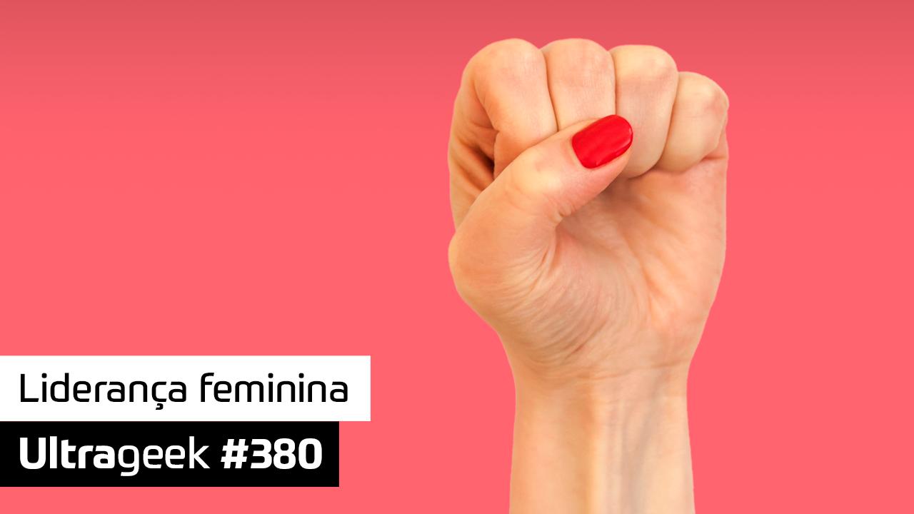 Ultrageek #380 – Liderança feminina