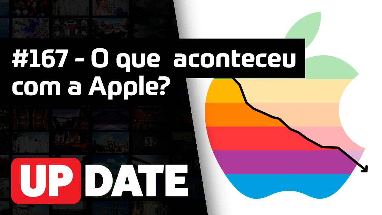 Update #167 – O que aconteceu com a Apple?