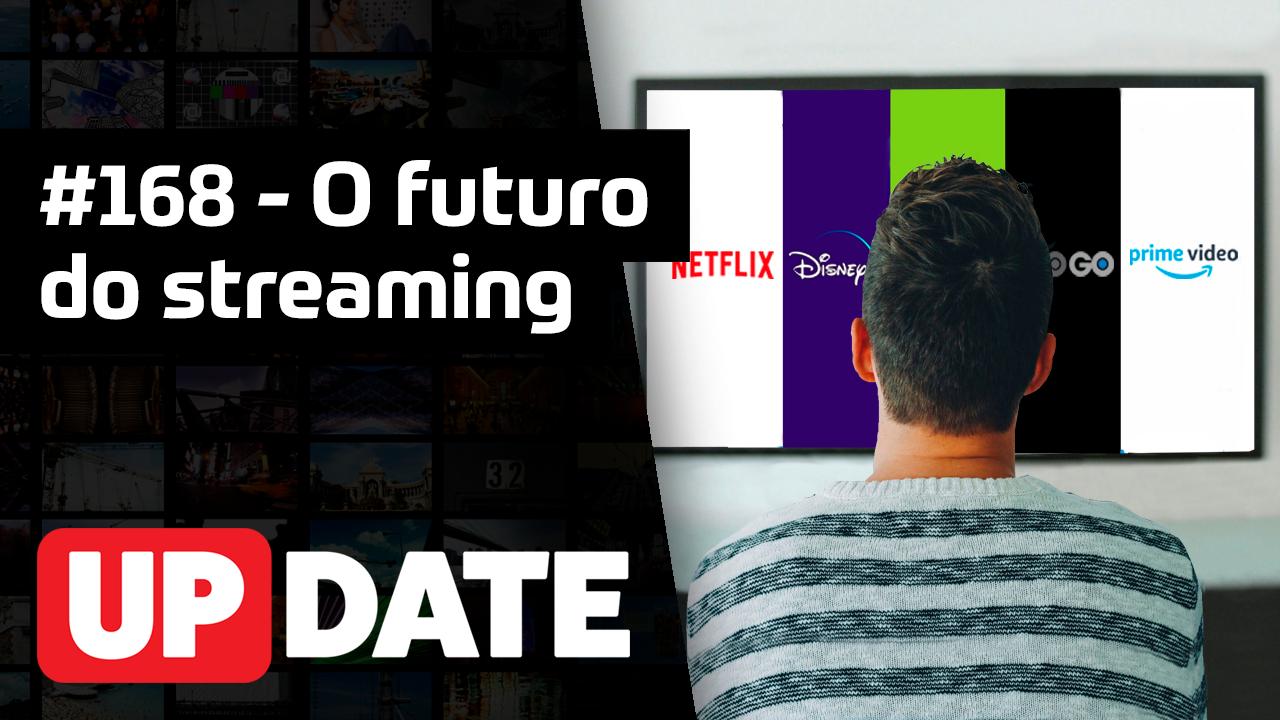 Update #168 – O futuro do streaming