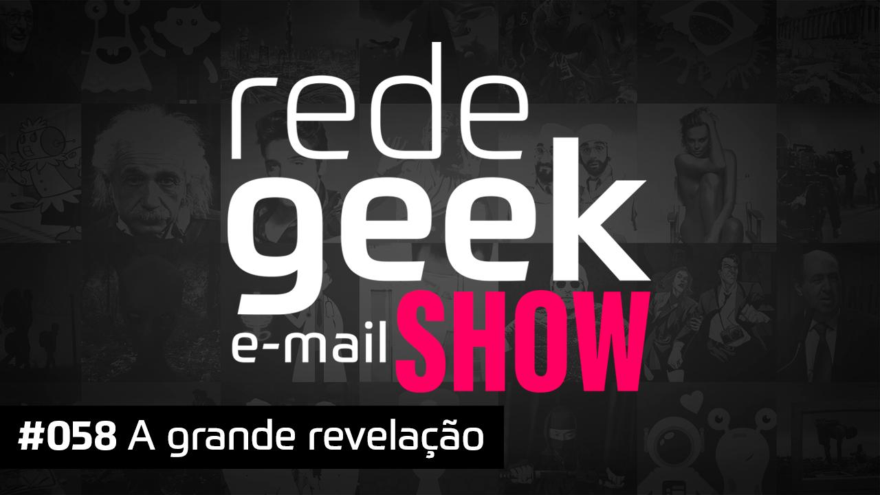 E-mail Show #058 – A grande revelação