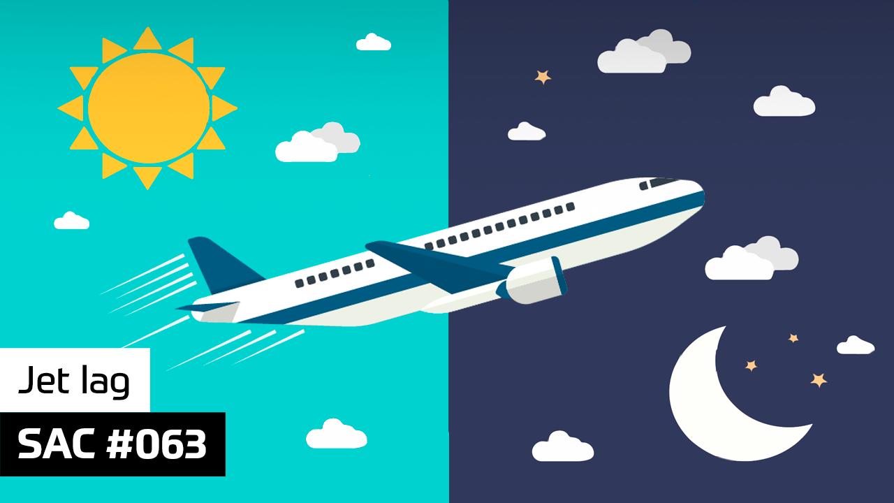 SAC #063 – Jet lag