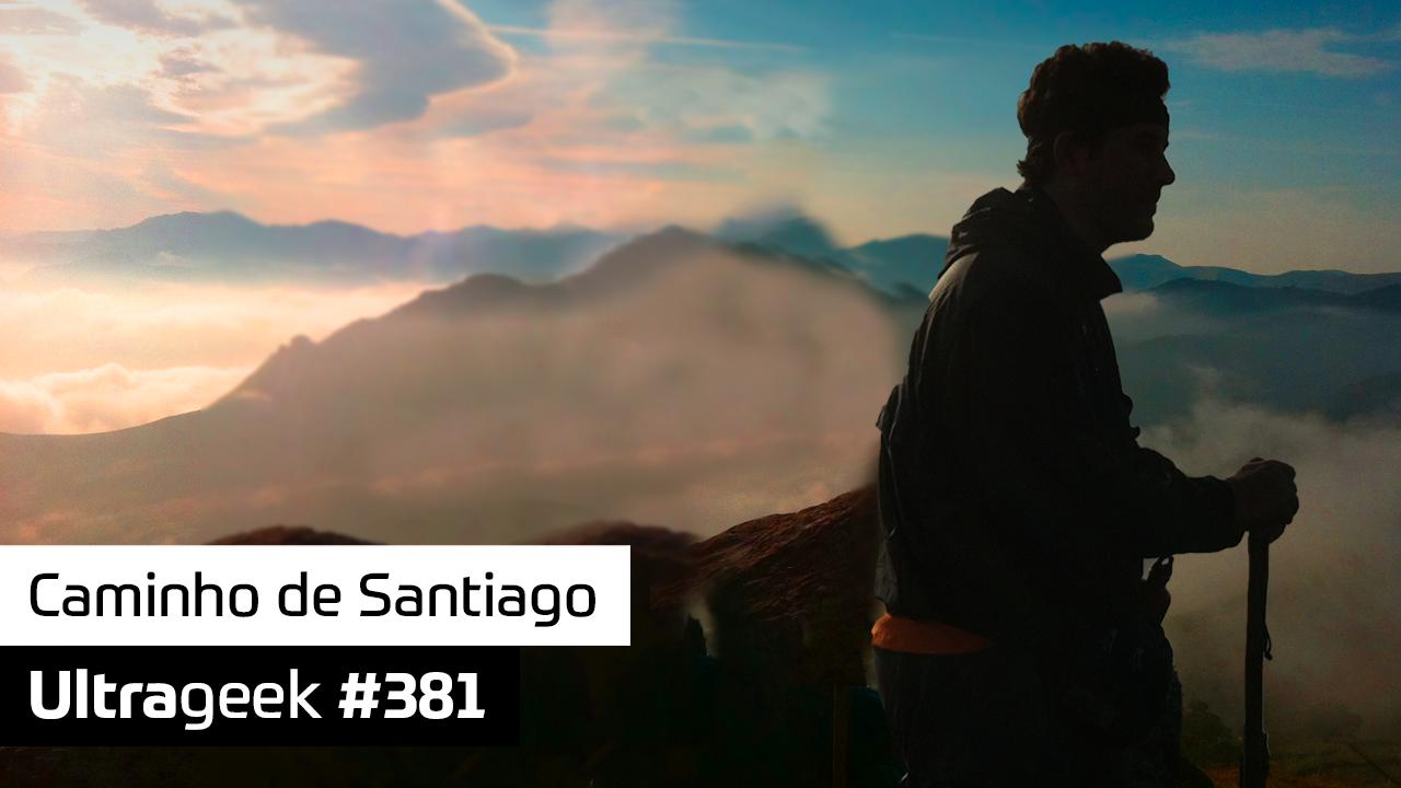 Ultrageek #381 – Caminho de Santiago