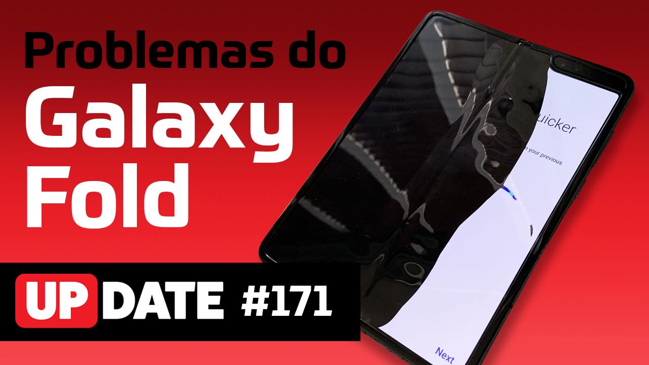 Update #171 – Problemas do Samsung Galaxy Fold