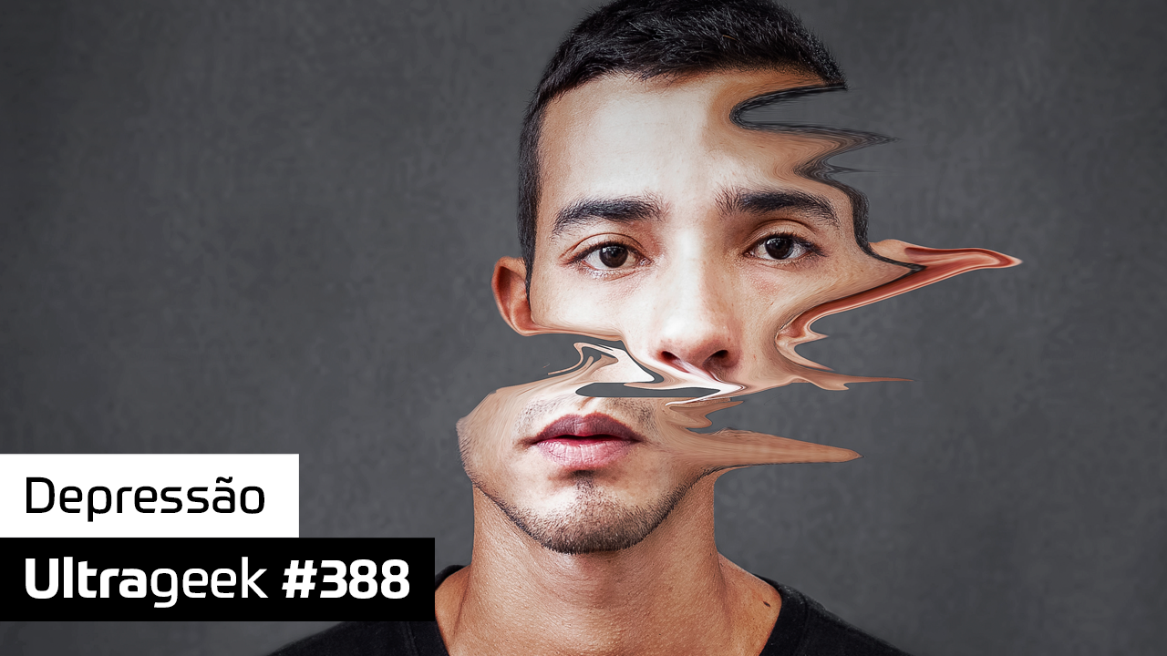 Ultrageek #388 – Depressão
