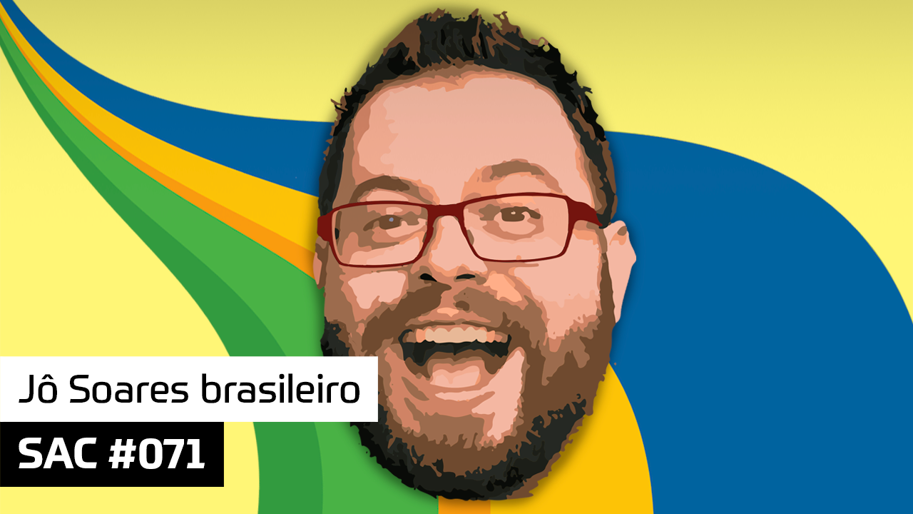 SAC #071 – Jô Soares brasileiro