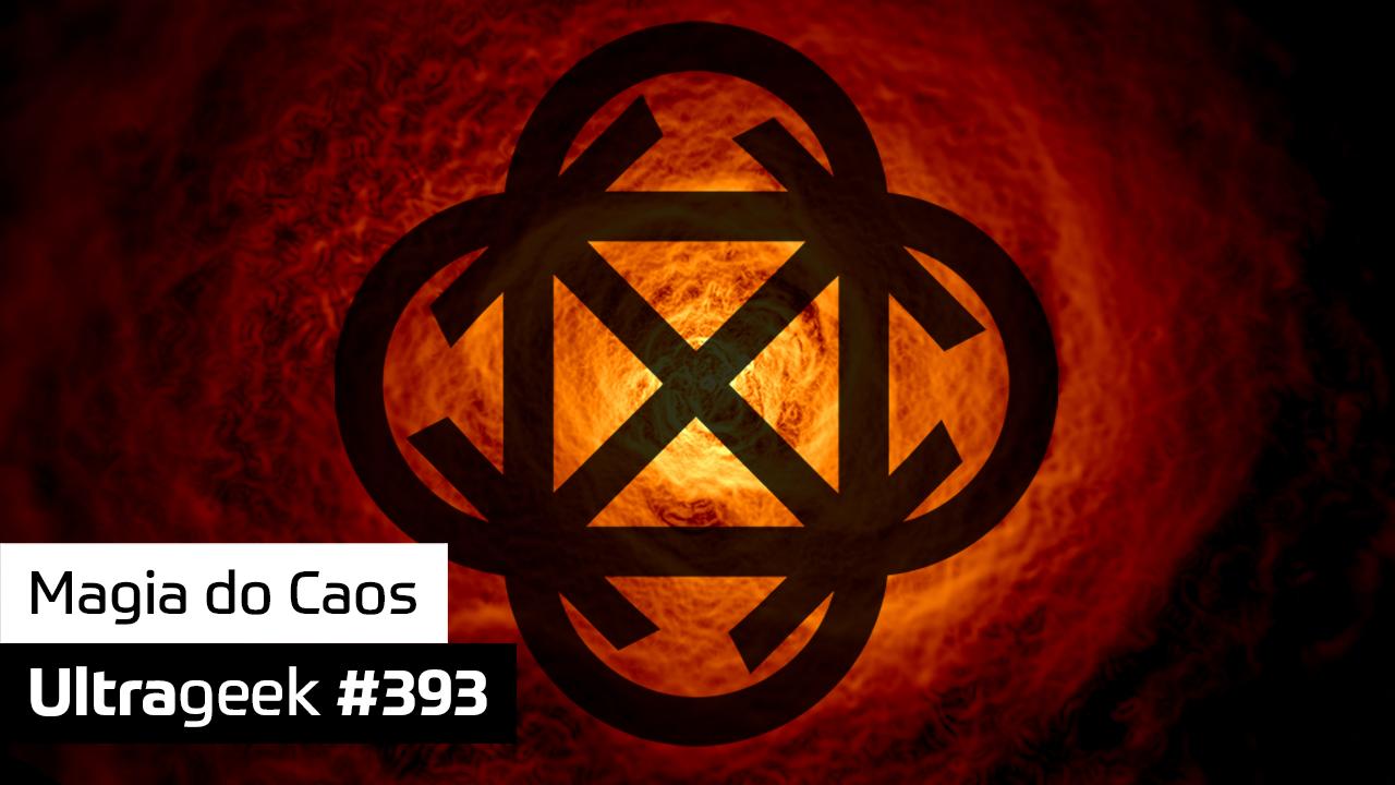 Ultrageek #393 – Magia do Caos