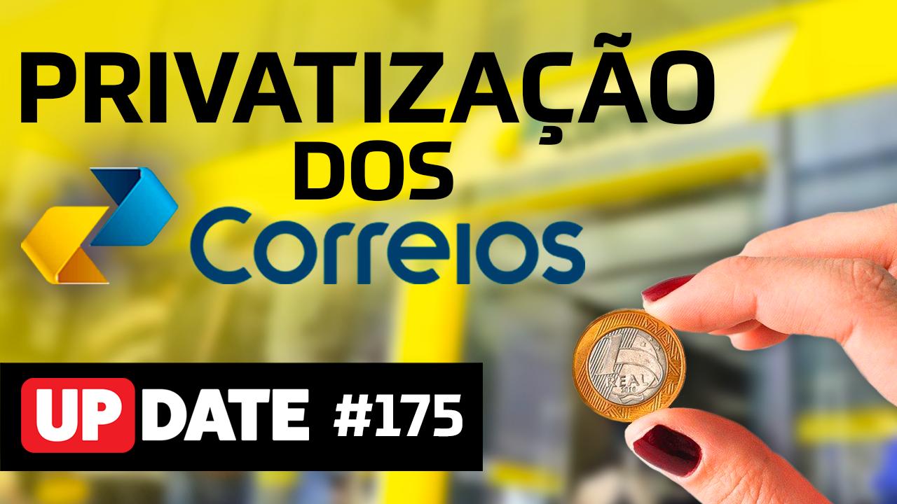 Update #175 – Privatização dos Correios