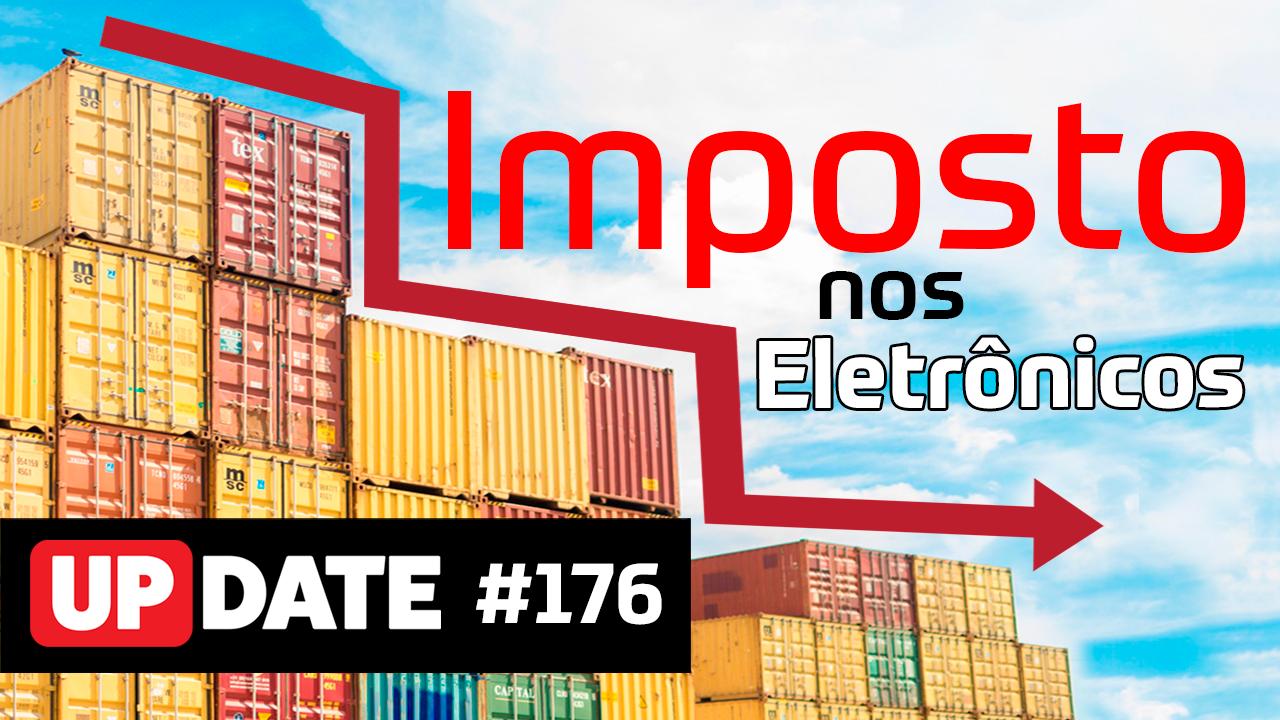 Update #176 – Redução de imposto sobre eletrônicos
