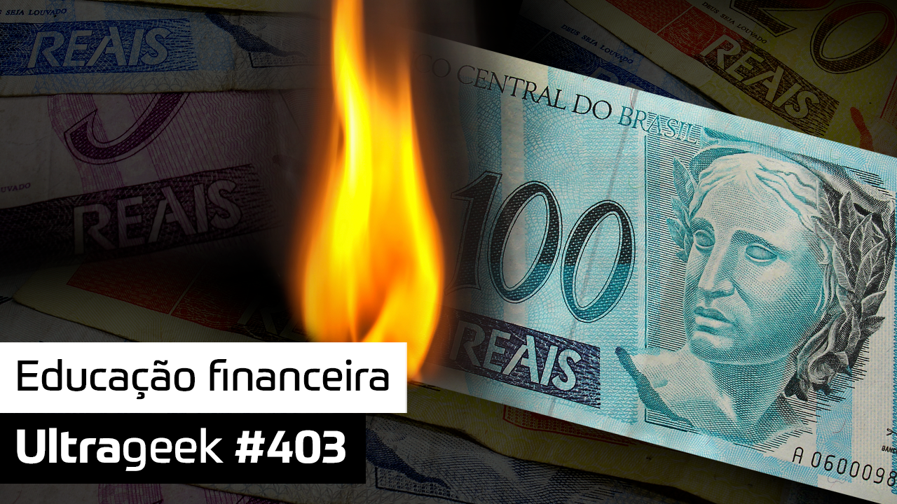 Ultrageek #403 – Educação financeira