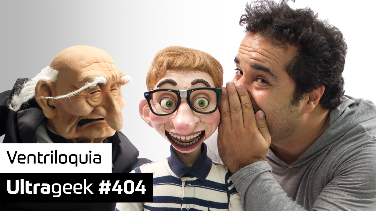 Ultrageek #404 – Ventriloquia