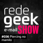 E-mail Show – Piercing no mamilo