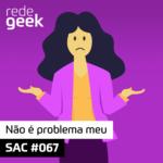 SAC – Não é problema meu