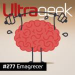 Ultrageek 277 – Emagrecer
