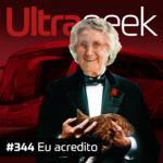 Ultrageek 344 – Eu acredito