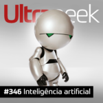 Ultrageek 346 – Inteligência artificial