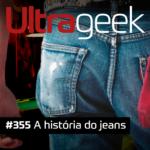 Ultrageek #355 – A história do jeans