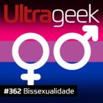 Ultrageek 362 – Bissexualidade