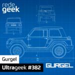 Ultrageek 382 – Gurgel