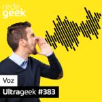 Ultrageek 383 – Voz