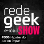 E-mail Show – Hipster do par ou ímpar