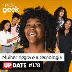 Update – Mulher Negra e a Tecnologia
