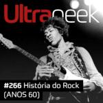 Ultrageek 266 – História do Rock (ANOS 60)