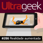 Ultrageek 286 – Realidade aumentada