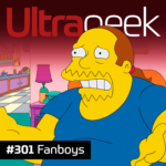 Ultrageek 301 – Fanboys
