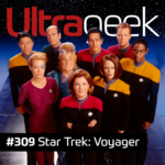 Ultrageek 309 – Star Trek: Voyager