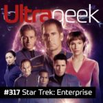 Ultrageek 317 – Star Trek: Enterprise